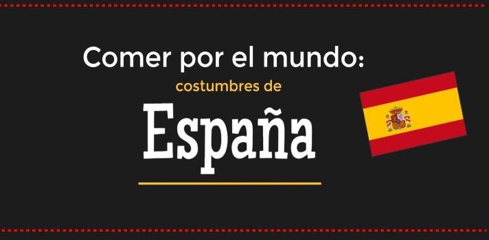 Comer por el mundo: costumbres de España.