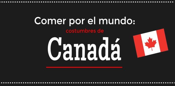 Comer por el mundo: costumbres de Canadá.