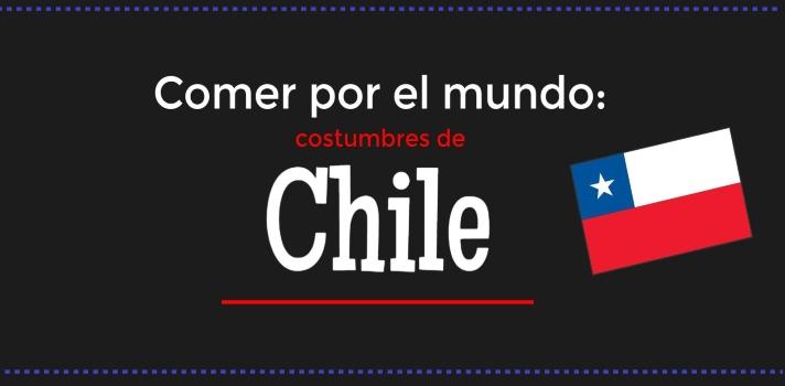 Comer por el mundo: costumbres de Chile.
