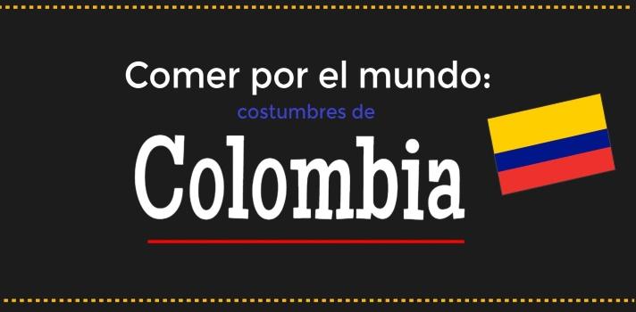Comer por el mundo: costumbres de Colombia.