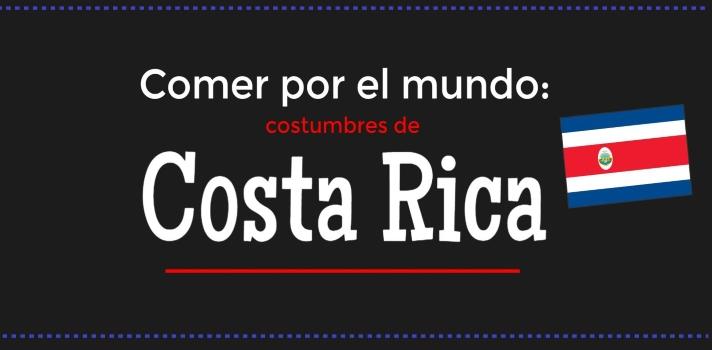 Comer por el mundo: costumbres de Costa Rica.