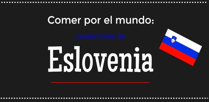 Comer por el mundo: costumbres de Eslovenia.