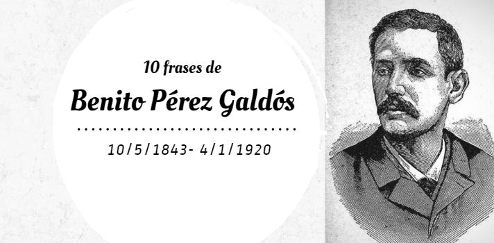 10 frases de Benito Pérez Galdós para recordarlo en su cumpleaños.
