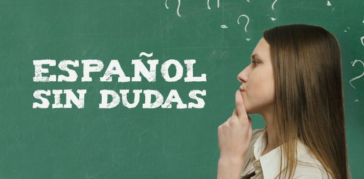 Español sin dudas: cuándo usar la
