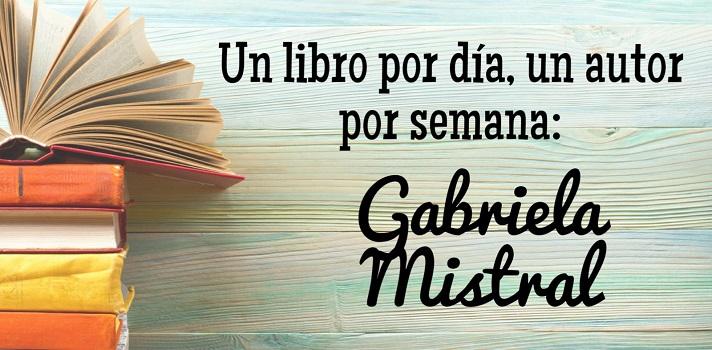Gabriela Mistral: Un libro por día, un autor por semana