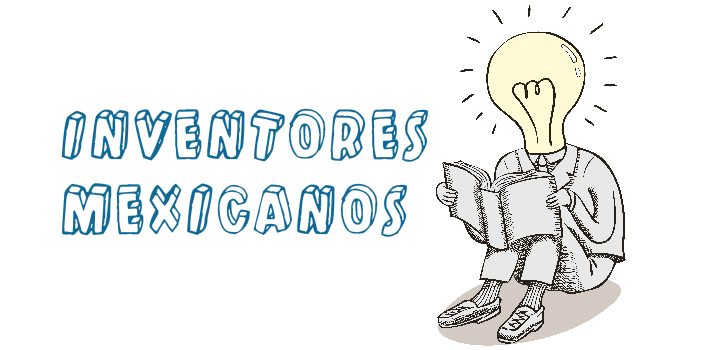 Inventores mexicanos que debes conocer