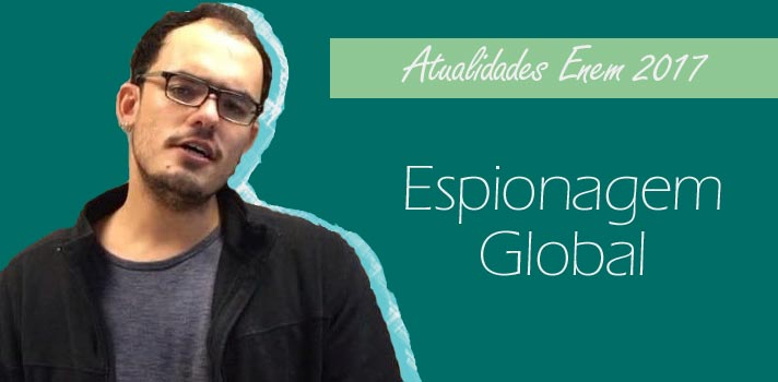 Atualidades: Espionagem Global para Enem e vestibulares – Contexto