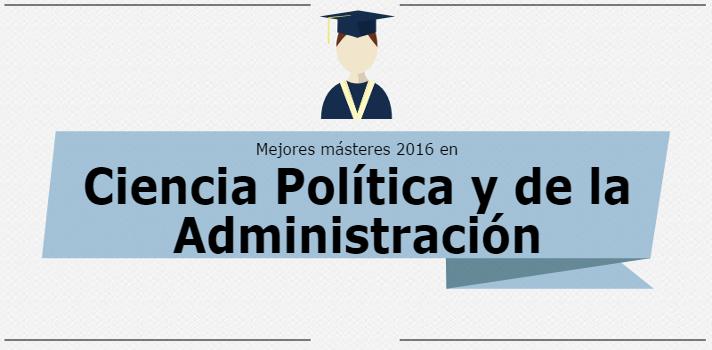 Mejores Másteres 2016: Ciencia Política y de la Administración.
