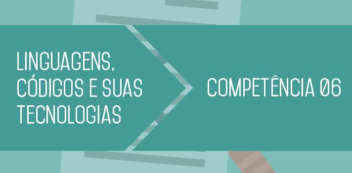 Enem 2015 entenda o que estudar sobre a Competência 6 de Linguagens, Códigos e suas Tecnologias