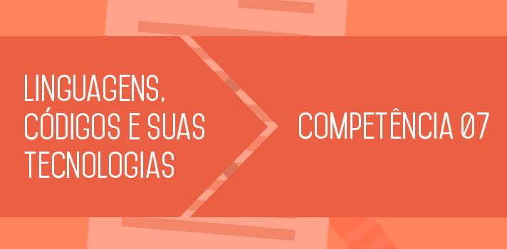 Enem 2015 entenda o que estudar sobre a Competência 7 de Linguagens, Códigos e suas Tecnologias