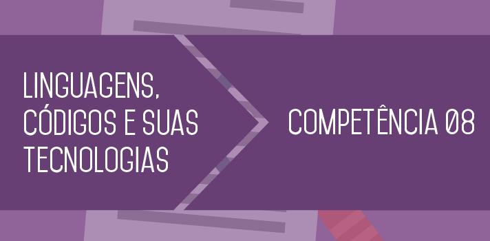 Enem 2015 entenda o que estudar sobre a Competência 8 de Linguagens, Códigos e suas Tecnologias