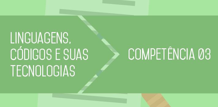 Enem 2015 entenda o que estudar sobre a Competência 3 de Linguagens, Códigos e suas Tecnologias