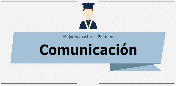 Mejores Másteres 2016: Comunicación