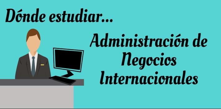 6 Universidades donde puedes estudiar Administración de Negocios Internacionales en Perú.