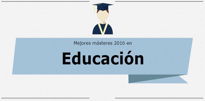 Mejores Másteres 2016: Educación.