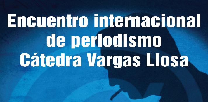 El Encuentro Internacional de Periodismo Cátedra Vargas Llosa tendrá lugar el jueves 23 de marzo.