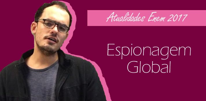 Atualidades: Espionagem Global para Enem e vestibulares – Reflexões sobre o tema