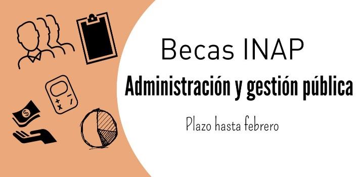 INAP: 7 convocatorias a becas para posgrados en administración y gestión pública con plazo hasta febrero