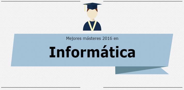 Mejores Másteres 2016: Informática