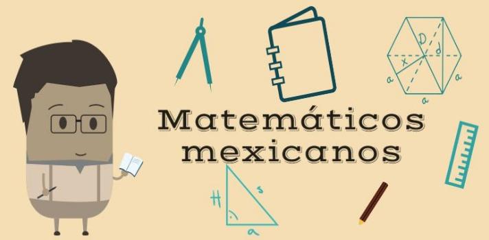 Matemáticos mexicanos que debes conocer