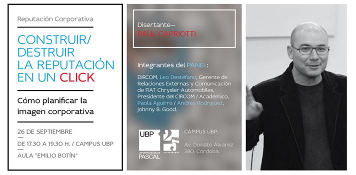"""<p>El reconocido académico y comunicador, <strong>Paul Capriotti</strong>, se presentará en Córdoba para brindar una charla titulada """"<strong>Construir/Destruir la reputación en un click. Cómo planificar la imagen corporativa</strong>"""" el próximo lunes 26 de septiembre de 17.30 a 19.30 horas en el aula """"Emilio Botín"""" del Campus de la Universidad Blas Pascal. ¡Informate!</p><blockquote style=text-align: center;>Conocé la <a href=https://www.universia.com.ar/estudios/busqueda-avanzada target=_blank>oferta de estudios</a>de la Universidad Blas Pascal</blockquote><p><span>Paul Capriotti es Doctor en Ciencias de la Comunicación por la Universidad Autónoma de Barcelona (España) y Licenciado en Comunicación Social (Relaciones Públicas) por la Universidad Nacional de Rosario (Argentina).</span></p><p><span>En el evento </span>planteará los <strong>aspectos claves de la imagen corporativa</strong> para pensar cómo hoy se han modificado las <strong>estrategias de comunicación de las marcas, el marketing y el uso de las redes sociales</strong>.</p><p><span>Además, el encuentro contará con la presencia de panelistas del ámbito empresarial, profesional y académico: </span>Andrés Rodríguez de Johnny B. Good, Leonardo Destéfano de FIAT Chrysler Automobile y Paola Aguirre de Universidad Blas Pascal, quienes aportarán su mirada desde perspectivas y experiencias diferentes. La idea será generar un intercambio para <strong>analizar la reputación corporativa</strong> en tiempos modernos, donde existen múltiples plataformas tecnológicas.</p><p>Por mayor información, comunicarse al siguiente correo electrónico: <span><a href=mailto:educontinua@ubp.edu.ar>educontinua@ubp.edu.ar</a></span></p><p><span>Esta charla se realiza en el marco de las actividades que se llevarán a cabo en el <strong>Congreso de Marketing, Publicidad y Relaciones Públicas</strong> (el próximo 25 de octubre en la Universidad Blas Pascal).</span></p><p><span></span></p>"""
