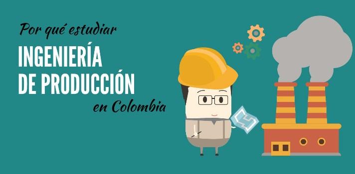 Por qué estudiar Ingeniería de Producción en Colombia