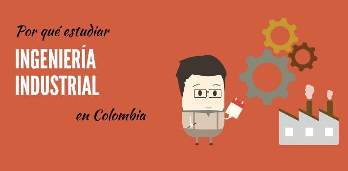 Por qué estudiar Ingeniería Industrial en Colombia
