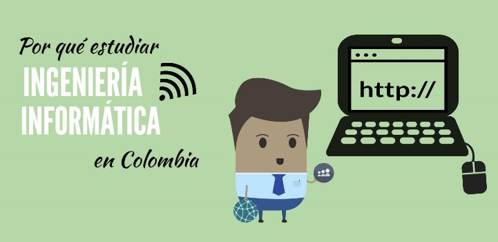 Por qué estudiar Ingeniería Informática en Colombia.