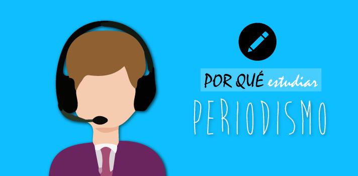 Por qué estudiar Periodismo en Perú