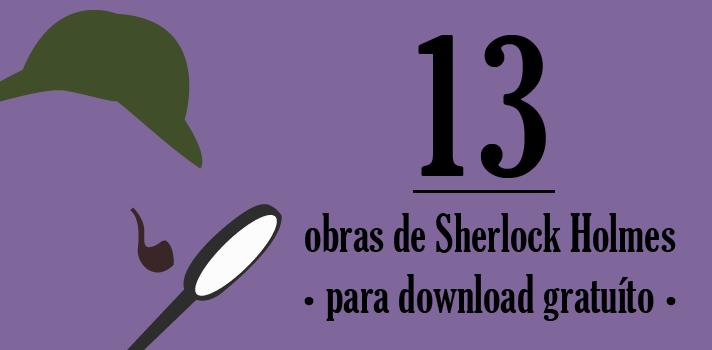 Faça o download gratuito de 13 obras protagonizadas pelo detetive Sherlock Holmes