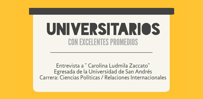 """<p>Como parte de nuestra serie """"<a href=https://noticias.universia.com.ar/tag/universitarios-con-excelentes-promedios/ title=Noticias sobre universitarios con excelentes promedios target=_blank>Universitarios con excelentes promedios</a>"""", entrevistamos a Carolina Ludmila Zaccato, reciente <strong>graduada de la carrera Ciencias Políticas y Relaciones Internacionales en la Universidad de San Andrés</strong>. Con un<strong> promedio de 9.55 y 29 materias aprobadas</strong> se convirtió en una de las <strong>jóvenes ganadoras de la edición 2015 del concurso Destacados de Monsanto</strong>. Si querés conocer cuáles fueron sus claves para obtener tan buenos resultados académicos, seguí leyendo este artículo. Además, te invitamos a participar de la <a href=https://especiales.universia.com.ar/monsanto/#inscribite class=enlaces_med_leads_formacion title=Concurso Destacados de Monsanto 2016 - Premio a los mejores promedios target=_blank id=CURSOS>edición 2016 del concurso</a>, que <strong>premia a los 30 mejores promedios de universidades públicas y privadas del país</strong>, y que tiene abiertas las inscripciones <strong>hasta el 1º de diciembre</strong>.</p><blockquote style=text-align: center;>Inscribite al <a href=https://especiales.universia.com.ar/monsanto/#inscribite class=enlaces_med_leads_formacion title=Concurso Destacados de Monsanto 2016 - Premio a los mejores promedios target=_blank id=CURSOS>concurso Destacados de Monsanto 2016</a> y ganá hasta $5.500 por haber tenido un muy buen desempeño universitario</blockquote><p>Carolina Zaccato es de Capital Federal y tiene 22 años. En 2015 resultó ganadora del <strong>premio Destacados de Monsanto</strong>: """"fue un muy lindo reconocimiento a mi esfuerzo y una señal más para seguir adelante"""", dijo la estudiante; quien el pasado 16 de septiembre defendió su tesis, recibiéndose de la <strong>carrera Ciencias Políticas / Relaciones Internacionales en la Universidad de San Andrés</strong>.</p><p>A continuación, te invitamo"""