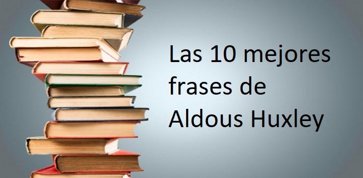 Las 10 mejores frases para recordar a Aldous Huxley