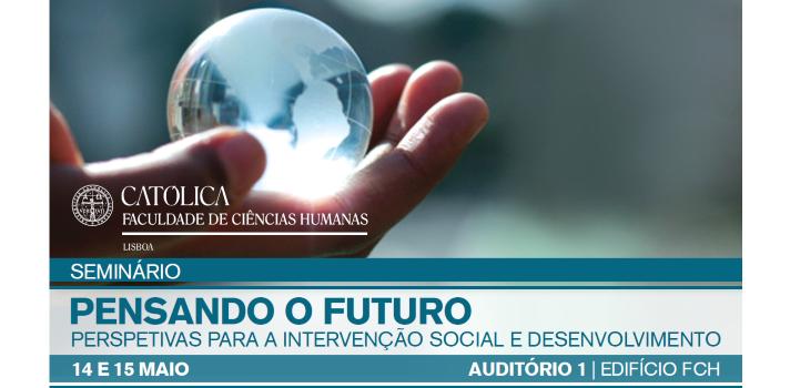 Seminário Pensando o Futuro: Perspetivas para a Intervenção Social e Desenvolvimento